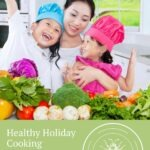 Mom and kids with vegetables and text that reads healthy holiday cooking with kids